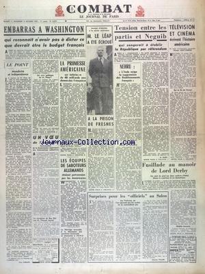 COMBAT [No 2573] du 11/10/1952 - EMBARRAS WASHINGTON QUI RECONNAIT N'AVOIR PAS A DICTER CE QUE DEVRAIT ETRE LE BUDGET FRANCAIS - LA PROMESSE AMERICAINE EST INFERIEURE DE 40 MILLIARDS AUX DEMANDES FRANCAISES - LE LEAP A ETE ECROUE A LA PRISON DE FRESNES - TENSION ENTRE LES PARTIS ET NEGUIB - TELEVISION ET CINEMA ECRIVENT L'HISTOIRE AMERICAINE - NEHRU - L'INDE EXIGE LA SUPPRESSION DES ETABLISSEMENTS FRANCAIS - FUSILLADE AU MANOIR DE LORD DERBY - SURPRISES POUR LES OFFICIELS AU SALON PAR TILLIER par Collectif