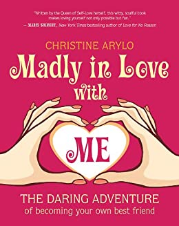 Madly in Love with ME: The Daring Adventure of Becoming Your Own Best Friend par [Arylo, Christine]