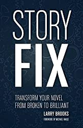 Story Fix: Transform Your Novel from Broken to Brilliant by Larry Brooks (2015-10-19)
