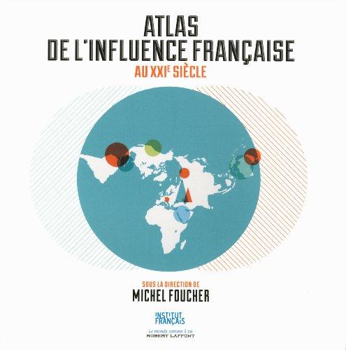 Atlas de l'influence française au XXIe siècle par Michel FOUCHER