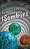 Die ISombies: Episoden 4-6 (ISombies-Bundle 2)