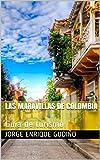 Las maravillas de Colombia: Guía de turismo