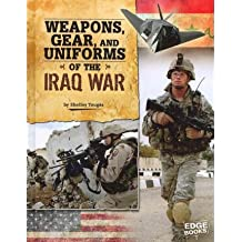 [( Weapons, Gear, and Uniforms of the Iraq War )] [by: Shelley Tougas] [Jan-2012]