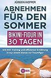 Abnehmen für den Sommer - Bikini-Figur in 30 Tagen: Mit HIIT Training und effizienter Ernährung in nur einem Monat zur Traumfigur. (abnehmen buch. in einem monat abnehmen, abnehmen einfach)