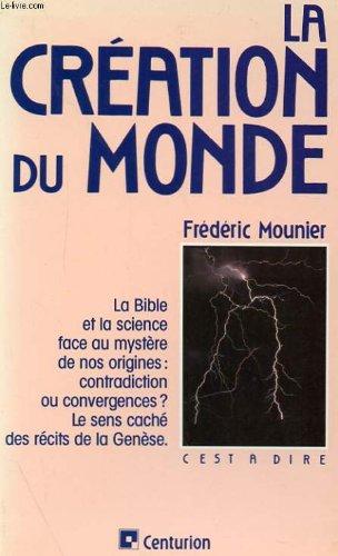La création du monde : la Bible et la science face au mystère de nos origines par Frédéric Mounier