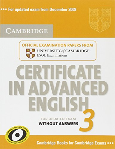 Certificate in advanced english. Student's book. Without answers. Per le Scuole superiori: Cambridge Certificate in Advanced English 3 for Updated ... ESOL Examinations (CAE Practice Tests)