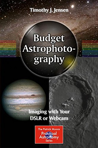 Budget Astrophotography: Imaging with Your DSLR or Webcam (The Patrick Moore Practical Astronomy Series) -
