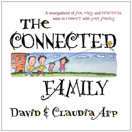 Preisvergleich Produktbild The Connected Family: A smorgasbord of fun, easy and practical ways to connect  by David Arp (2005-04-01)