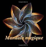 Mandala magique - coloriages pour adultes: Coloriage anti-stress...
