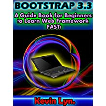 Bootstrap 3.3: A Guide Book for Beginners to Learn Web Framework Fast! (Web Design 1) (English Edition)