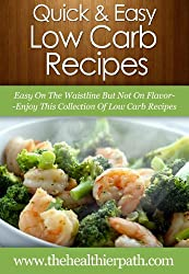 Low Carb Recipes: Easy on the waistline but not on flavor--enjoy this collection of low carb recipes (Quick & Easy Recipes) (English Edition)