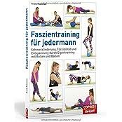 Faszientraining für jedermann: Schmerzlinderung, Flexibilität und Entspannung durch Eigentraining mit Rollen und Bällen