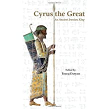 Cyrus the Great: An Ancient Iranian King by Touraj Daryaee, Pierre Briant, Irving Finkel, Ali Mousavi, S (2013) Paperback