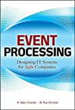 Event Processing: Designing It Systems for Agile Companies: Designing It Systems for Agile Companies