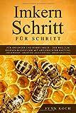 Imkern Schritt für Schritt : Für Anfänger und Hobby Imker - Der Weg zum eigenen Bienenvolk mit artgerechter Haltung (Imker werden - Imkern der leichte Einstieg - Imkern Anleitung)