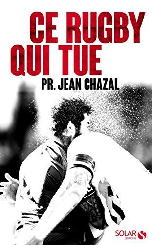 Ce rugby qui tue par  Jean-Didier CHAZAL