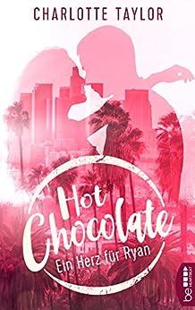 Hot Chocolate - Ein Herz für Ryan: Prickelnde Novelle - Episode 3.2 (L.A. Dreams) von [Taylor, Charlotte]