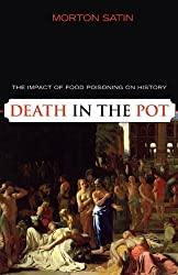 Death in the Pot: The Impact of Food Poisoning on History by Morton Satin (2007-09-12)