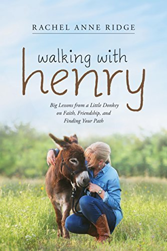 Walking with Henry: Big Lessons from a Little Donkey on Faith, Friendship, and Finding Your Path (English Edition)