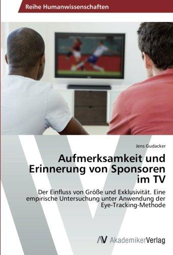 Aufmerksamkeit und Erinnerung von Sponsoren im TV: Der Einfluss von Größe und Exklusivität. Eine empirische Untersuchung unter Anwendung der Eye-Tracking-Methode