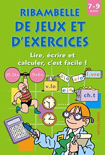 Ribambelle de jeux et d'exercices : Lire, écrire et calculer, c'est facile ! 7-9 ans