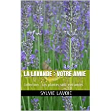 La Lavande : votre amie: Collection : Les plantes sont vos amies (French Edition)