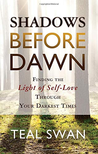 Shadows Before Dawn: Finding the Light of Self-Love Through Your Darkest Times por Teal Swan