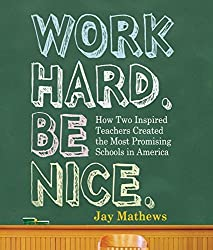 Work Hard. Be Nice.: How Two Inspired Teachers Created the Most Promising Schools in America by Jay Mathews (2009-04-08)