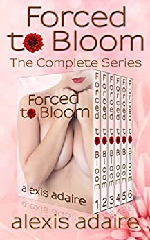 Forced to Bloom, The Complete Series (English Edition) par [Adaire, Alexis]