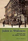 Juden in Weissensee (Reihe Deutsche Vergangenheit / Stätten der Geschichte Berlins)