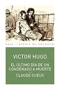 El último día de un condenado a muerte. Claude Gueux par Victor Hugo