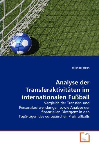 Analyse der Transferaktivitäten im internationalen Fußball: Vergleich der Transfer- und Personalaufwendungen sowie Analyse der finanziellen Divergenz in den Top5-Ligen des europäischen Profifußballs