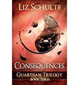 Schulte, Liz [ Consequences (the Guardian Trilogy Book 3) ] [ CONSEQUENCES (THE GUARDIAN TRILOGY BOOK 3) ] Sep - 2012 { Paperback }
