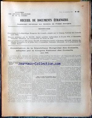 RECUEIL DE DOCUMENTS ETRANGERS [No 49] du 12/09/1919 - CONSTITUTION DE LA REPUBLIQUE HONGROISE DES CONSEILS, ADOPTEE PAR LE CONGRES NATIONAL DES CONSEILS (JUIN 1919). DISCOURS PRONONCE PAR M. HAASE, DEPUTE SOCIALISTE INDEPENDANT, LE 22 JUIN 1919, A L'ASSEMBLEE NATIONALE ALLEMANDE, SUR L'ACCEPTATION DU TRAITE DE PAIX. DISCOURS PRONONCES PAR MM. GUSTAV BAUER, PRESIDENT DU CONSEIL, ET HERMANN MULLER. MINISTRE DES AFFAIRES ETRANGERES, LE 23 JUILLET 1919, A L'ASSEMBLEE NATIONALE ALLEMANDE, SUR LE PR