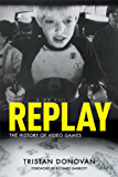 Replay: The History of Video Games (English Edition)