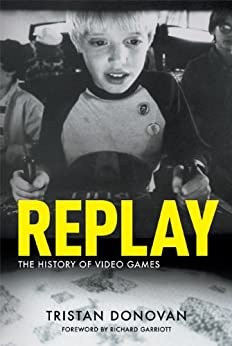 Replay: The History of Video Games by [Donovan, Tristan]