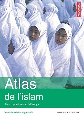 Atlas de l'islam. Lieux, pratiques et idologie
