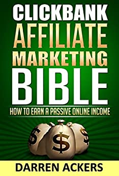Clickbank Affiliate Marketing Bible How to Earn a Passive Online Income (English Edition) von [Ackers, Darren]
