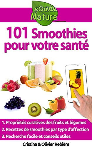101 Smoothies pour votre santé: recettes de smoothies curatifs de fruits et légumes (eGuide Nature t. 9)