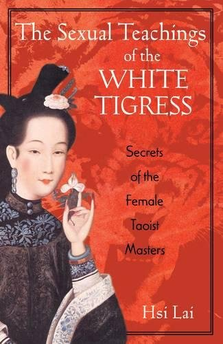 The Sexual Teachings of the White Tigress: Secrets of the Female Taoist Masters por Hsi Lai