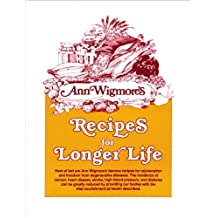 Recipes for Longer Life: Ann Wigmore's Famous Recipes for Rejuvenation and Freedom from Degenerative Diseases (English Edition)