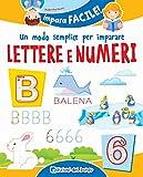 Un modo semplice per imparare lettere e numeri. Ediz. a colori