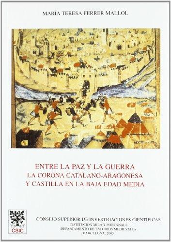 Entre la paz y la guerra: La Corona Catalano-aragonesa y Castilla en la baja Edad Media (Anejos del Anuario de Estudios Medievales)