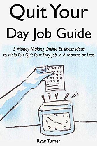 Quit Your Day Job Guide: 3 Money Making Online Business Ideas to Help You Quit Your Day Job in 6 Months or Less (English Edition) (Blueprint 3 Die)