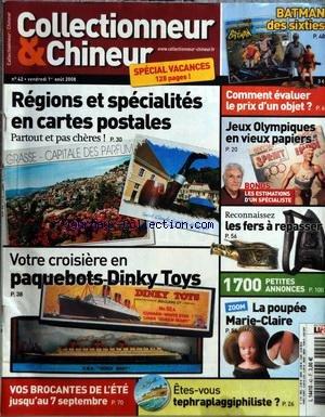 COLLECTIONNEUR ET CHINEUR [No 42] du 01/08/2008 - REGIONS ET SPECIALITES EN CARTES POSTALES - VOTRE CROISIERE EN PAQUEBOTS DINKY TOYS - ETES-VOUS TEPHRAPLAGGIPHILISTE - LA POUPEE MARIE-CLAIRE - LES FERS A REPASSER - JEUX OLYMPIQUES EN VIEUX PAPIERS - BATMAN DES SIXTIES