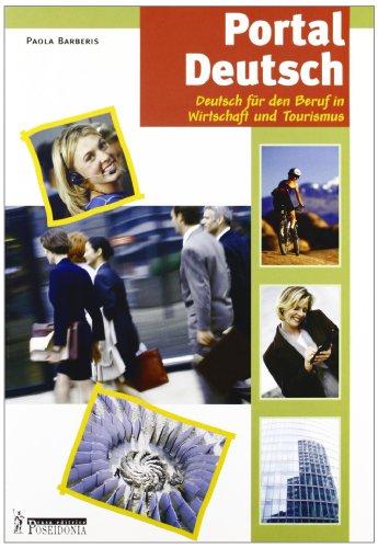 Portal Deutsch. Deutsch für den Beruf in Wirtschaft und Tourismus. Per le Scuole superiori