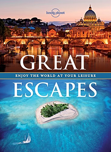 Great Escapes: Enjoy the World at Your Leisure (Lonely Planet)