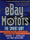 eBay Motors the Smart Way - Selling and Buying Cars, Trucks, Motorcycles,Boats, Parts, Accessories, and Much More on the Web