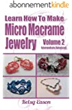 Learn How To Make Micro Macrame Jewelry - Volume 2 - Intermediate/Advanced (English Edition)