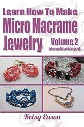Learn How To Make Micro Macrame Jewelry - Volume 2 - Intermediate/Advanced (English Edition)